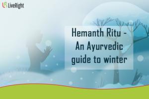 Hemanth Ritu - An Ayurvedic guide for winter season.